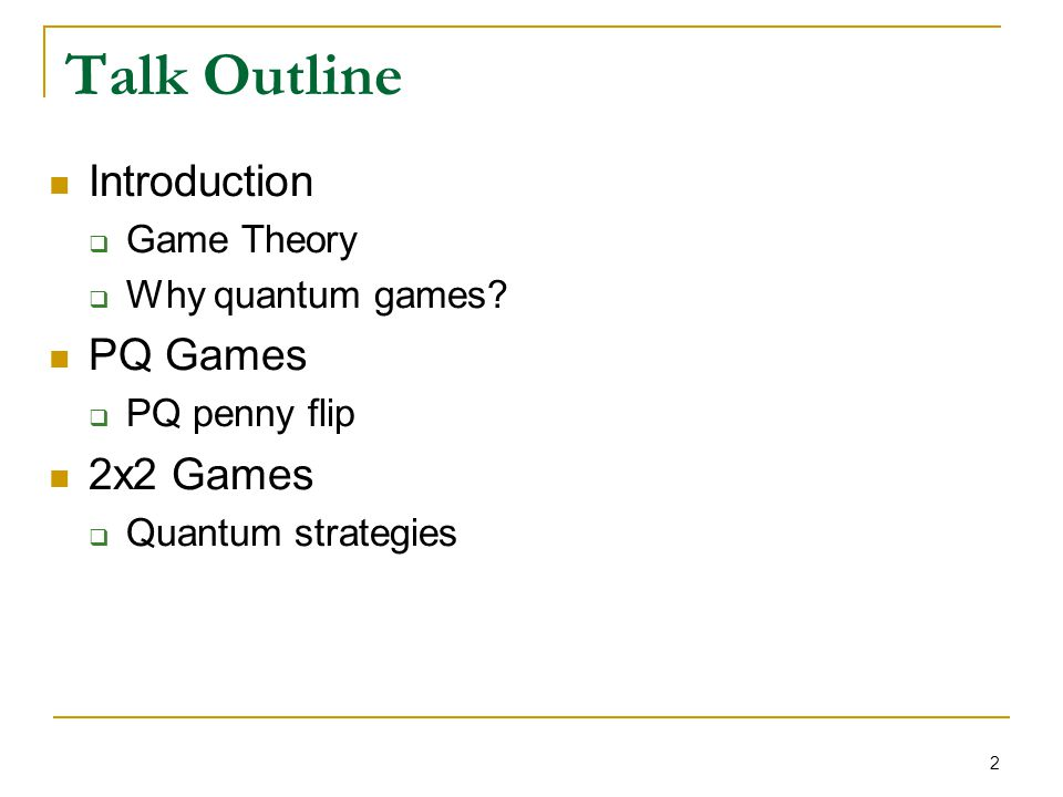 13 Coin Flip – A Quantum Player A quantum player is allowed any unitary strategy.