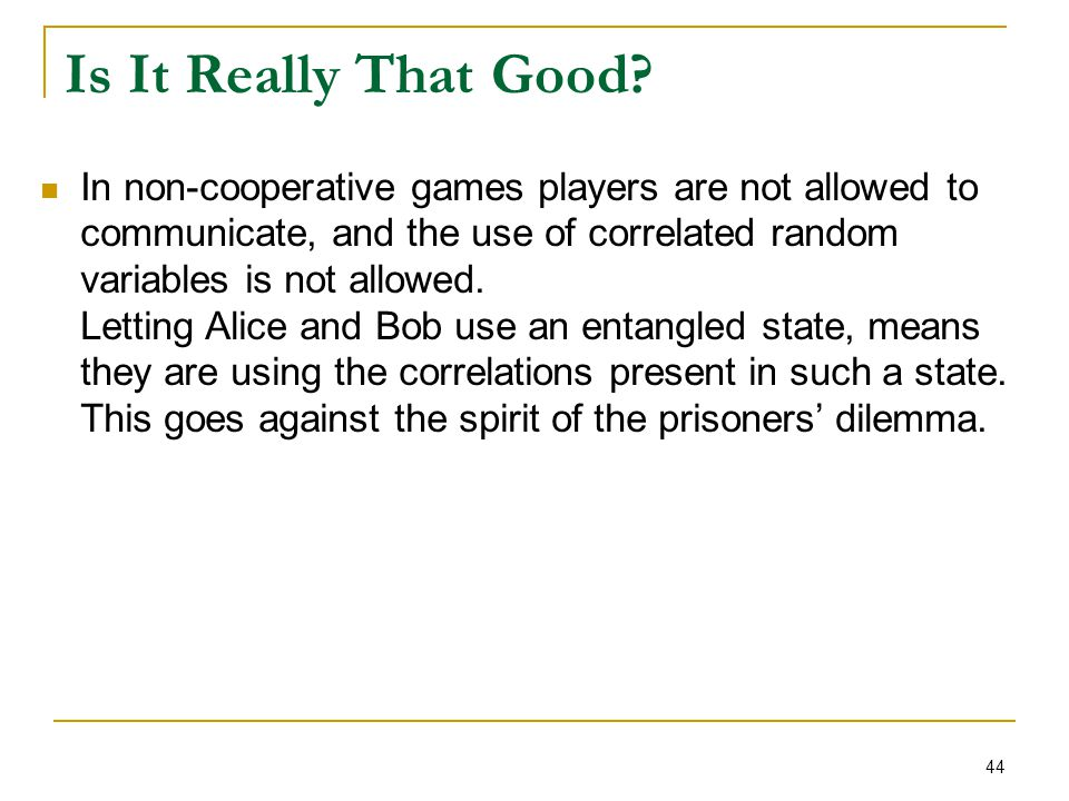 44 In non-cooperative games players are not allowed to communicate, and the use of correlated random variables is not allowed. Letting Alice and Bob u