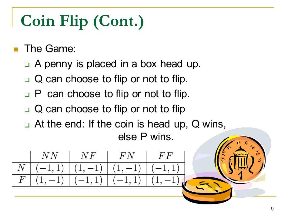 10 Coin Flip (Cont.) No deterministic solution.