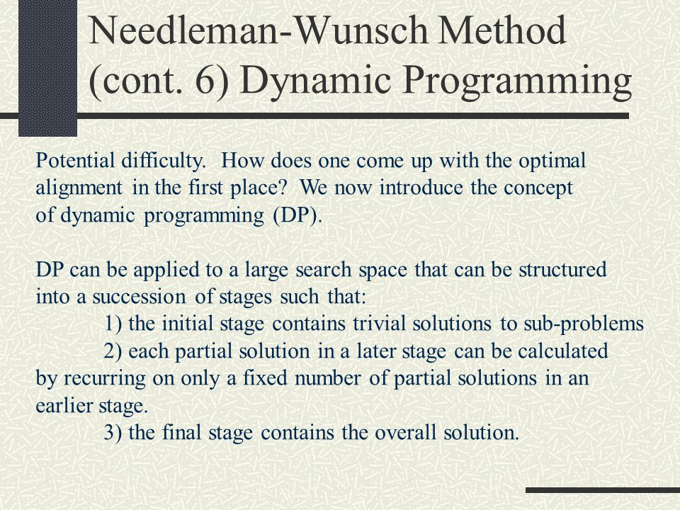 Needleman-Wunsch Method (cont. 6) Dynamic Programming Potential difficulty.