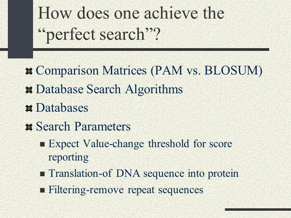 How does one achieve the perfect search . Comparison Matrices (PAM vs.