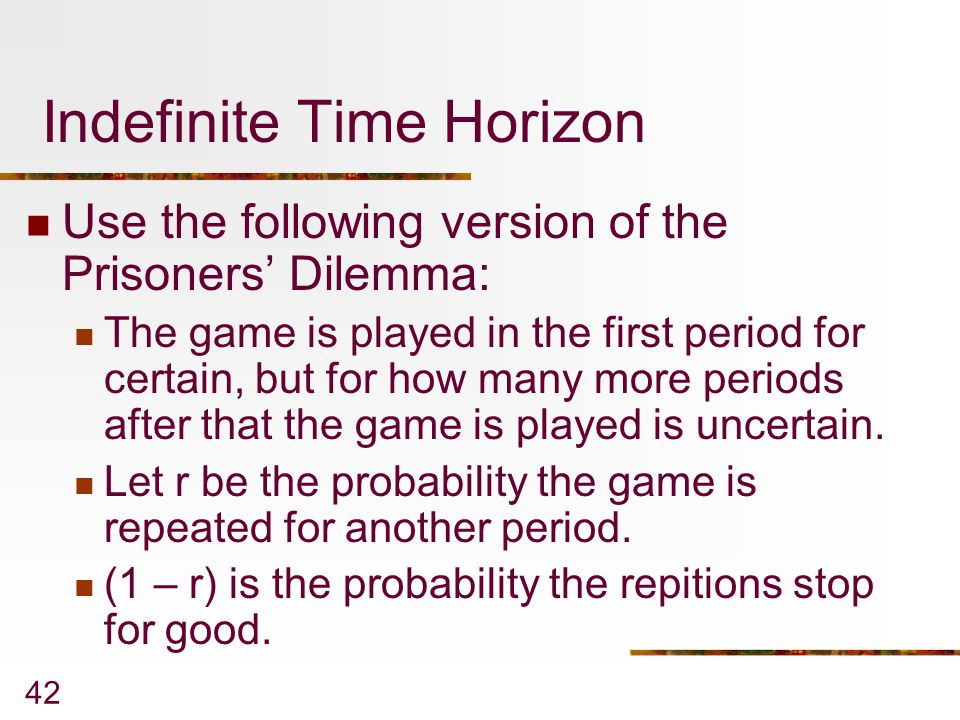 42 Indefinite Time Horizon Use the following version of the Prisoners' Dilemma: The game is played in the first period for certain, but for how many m