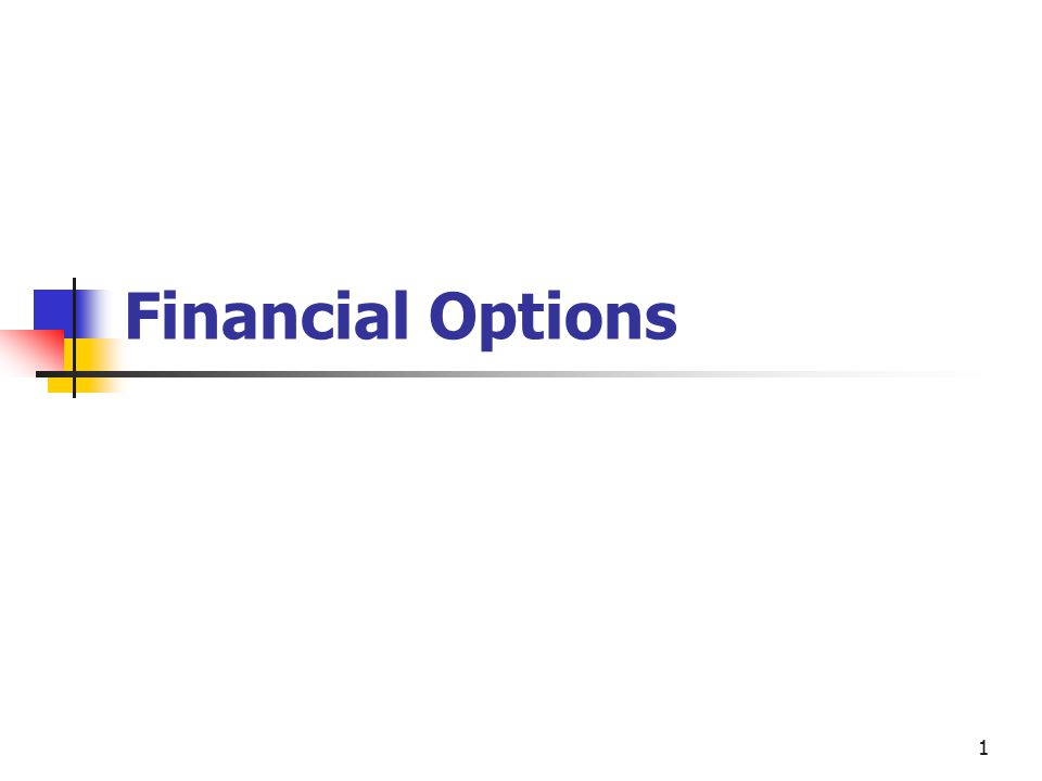 2 Topics in Chapter 1.What is a financial option.