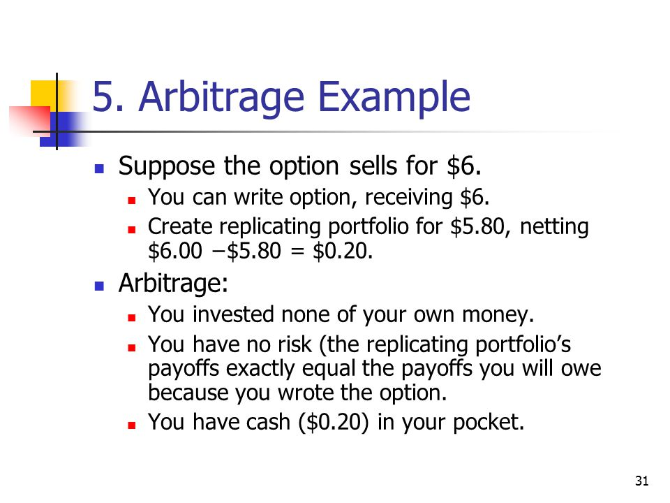 31 5. Arbitrage Example Suppose the option sells for $6.