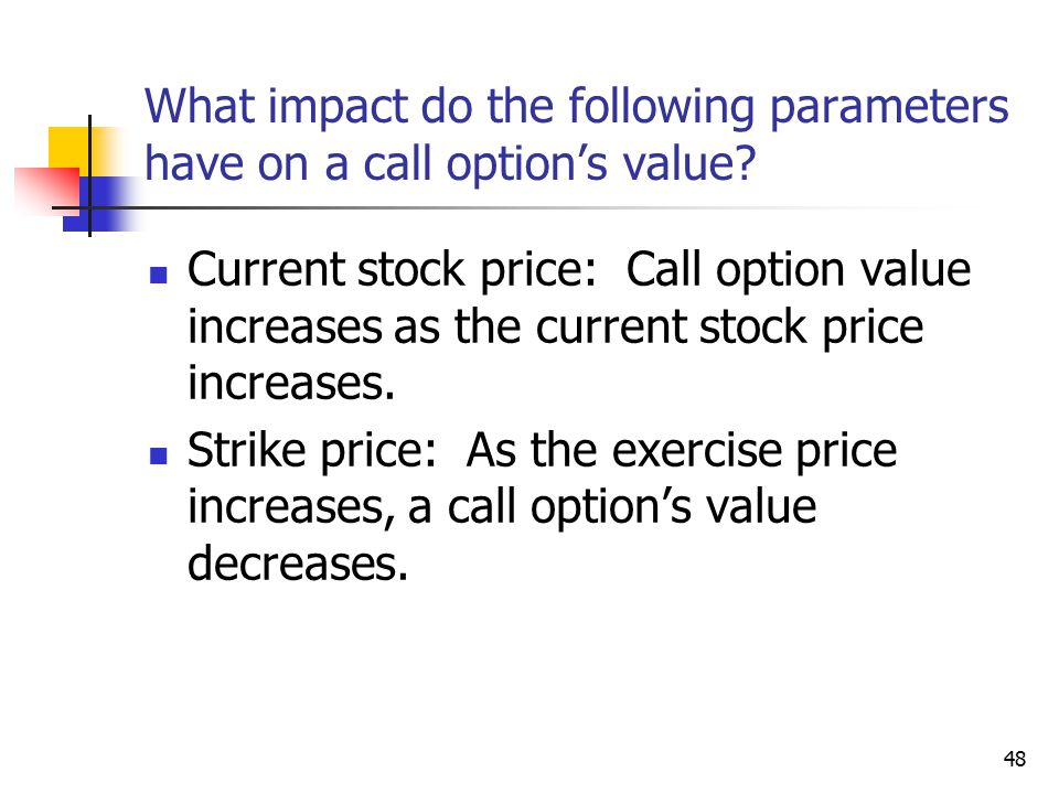 48 What impact do the following parameters have on a call option's value.
