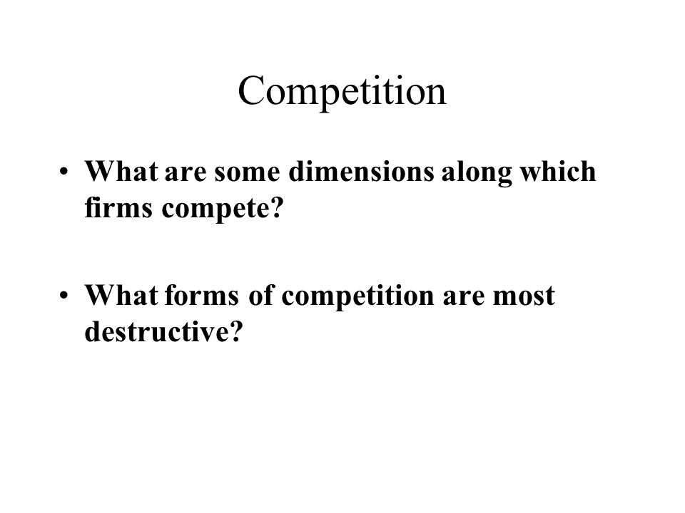 Competition What are some dimensions along which firms compete.