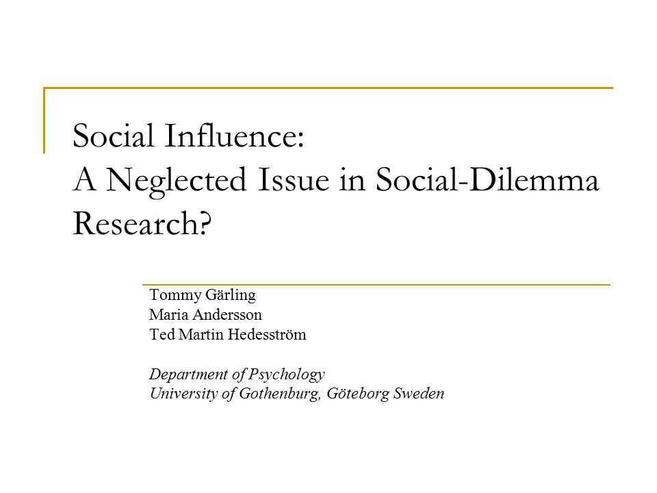 Social Influence: A Neglected Issue in Social-Dilemma Research.