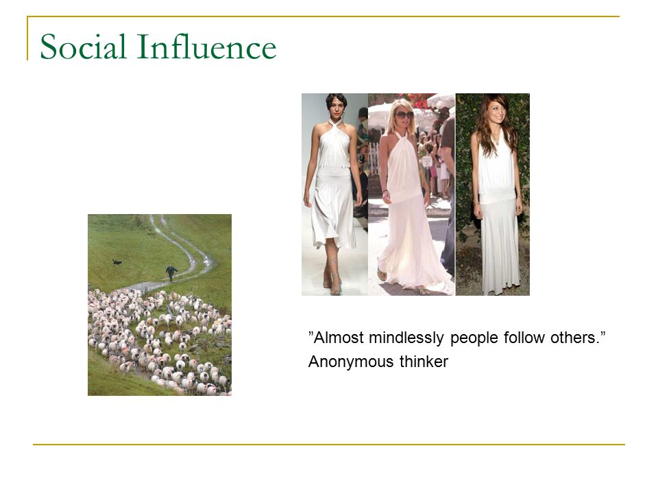 Social Influence Almost mindlessly people follow others. Anonymous thinker
