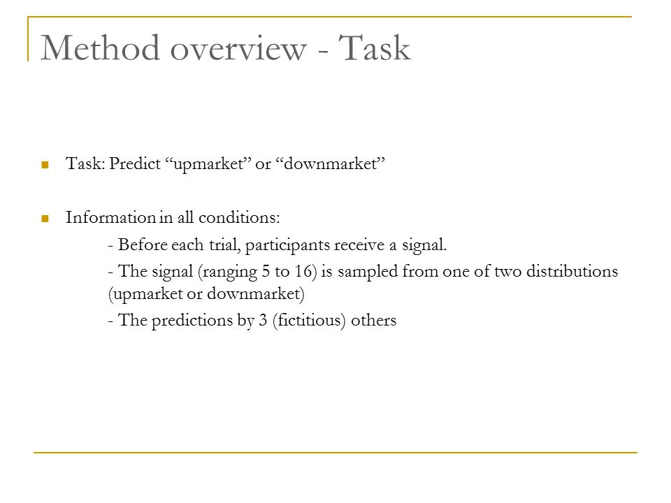 """Method overview - Task Task: Predict """"upmarket"""" or """"downmarket"""" Information in all conditions: - Before each trial, participants receive a signal. - T"""