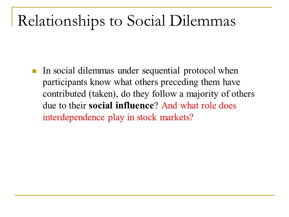 Relationships to Social Dilemmas In social dilemmas under sequential protocol when participants know what others preceding them have contributed (take