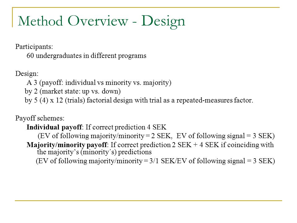 Method Overview - Design Participants: 60 undergraduates in different programs Design: A 3 (payoff: individual vs minority vs.
