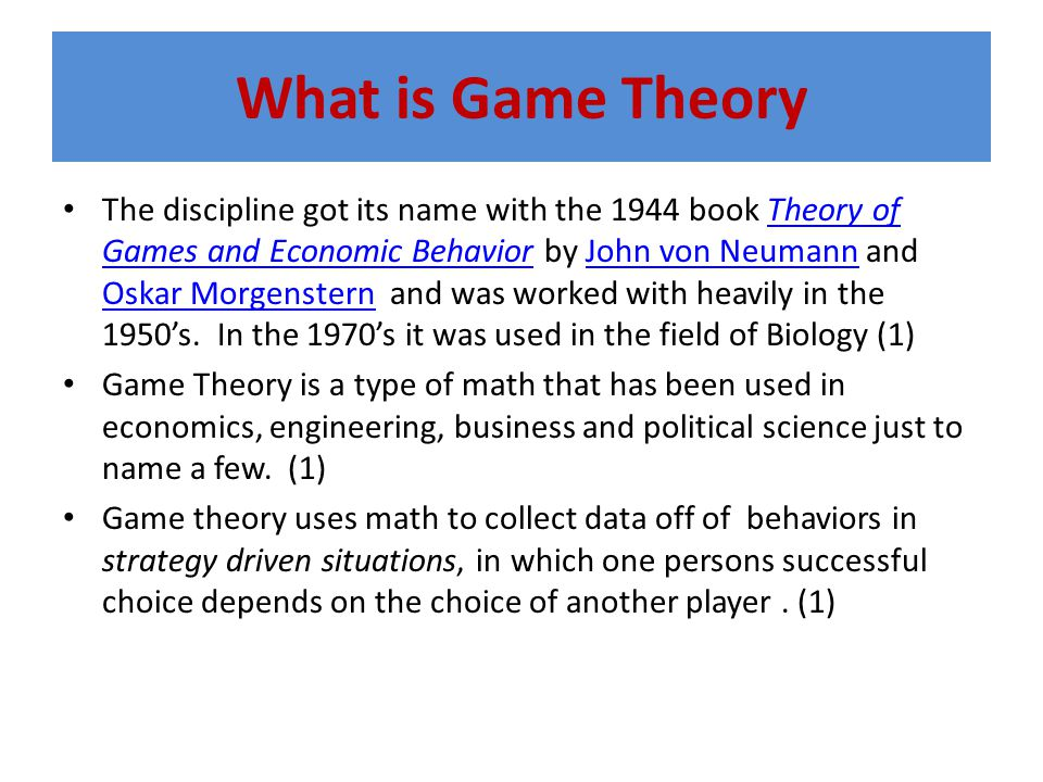 What is Game Theory The discipline got its name with the 1944 book Theory of Games and Economic Behavior by John von Neumann and Oskar Morgenstern and