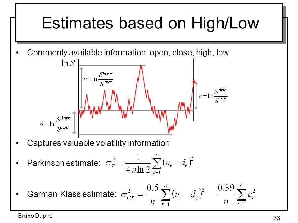 Bruno Dupire 33 Commonly available information: open, close, high, low Captures valuable volatility information Parkinson estimate: Garman-Klass estim