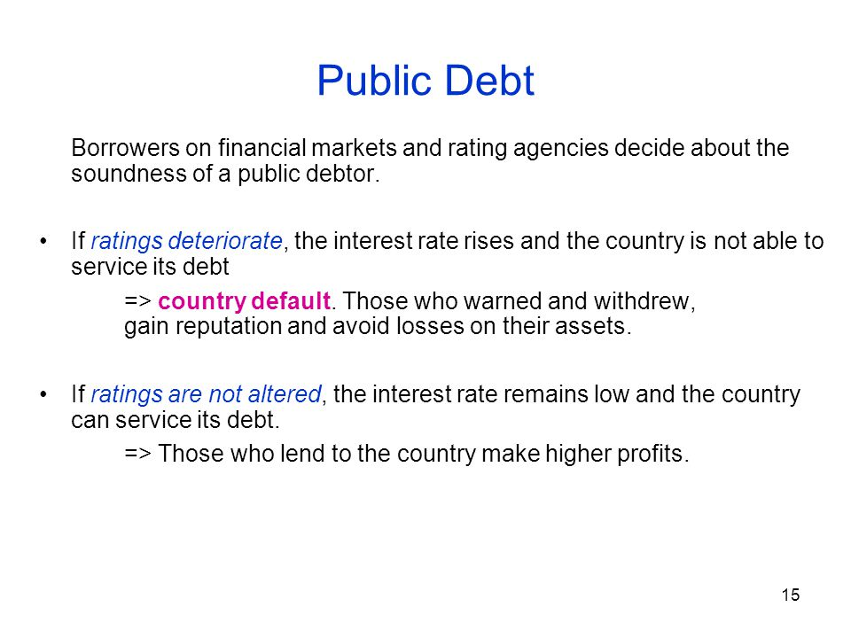 15 Public Debt Borrowers on financial markets and rating agencies decide about the soundness of a public debtor.