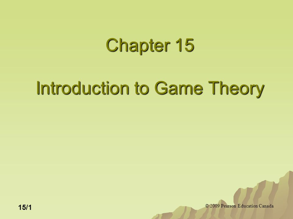 © 2009 Pearson Education Canada 15/1 Chapter 15 Introduction to Game Theory