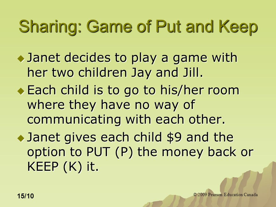 © 2009 Pearson Education Canada 15/10 Sharing: Game of Put and Keep  Janet decides to play a game with her two children Jay and Jill.
