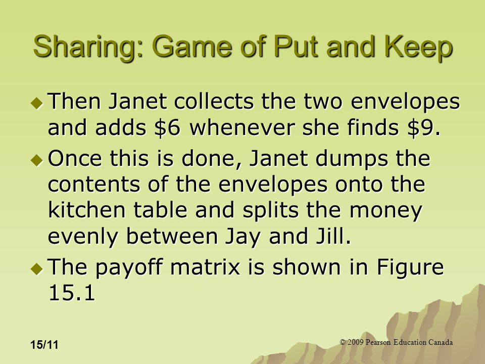 © 2009 Pearson Education Canada 15/11 Sharing: Game of Put and Keep  Then Janet collects the two envelopes and adds $6 whenever she finds $9.