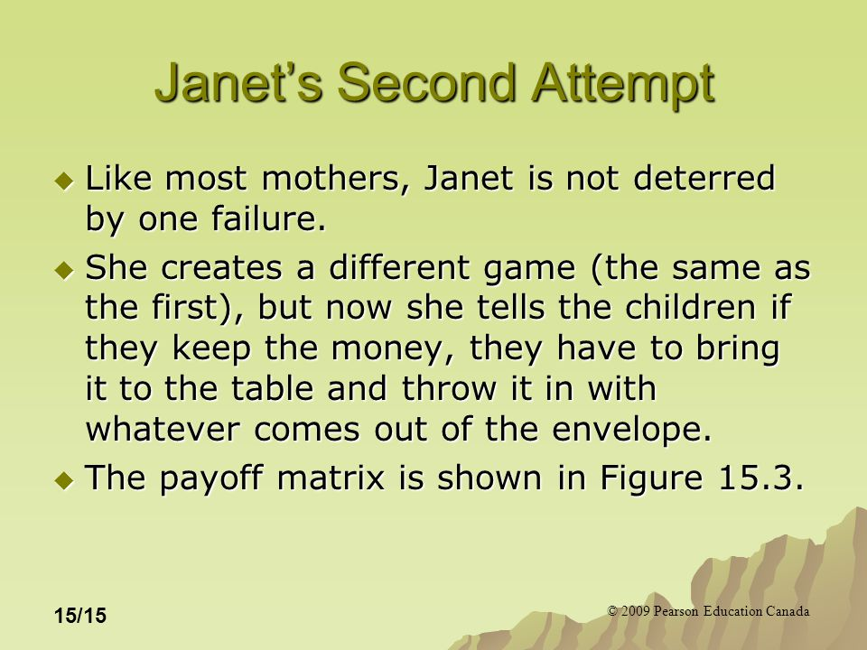 © 2009 Pearson Education Canada 15/15 Janet's Second Attempt  Like most mothers, Janet is not deterred by one failure.