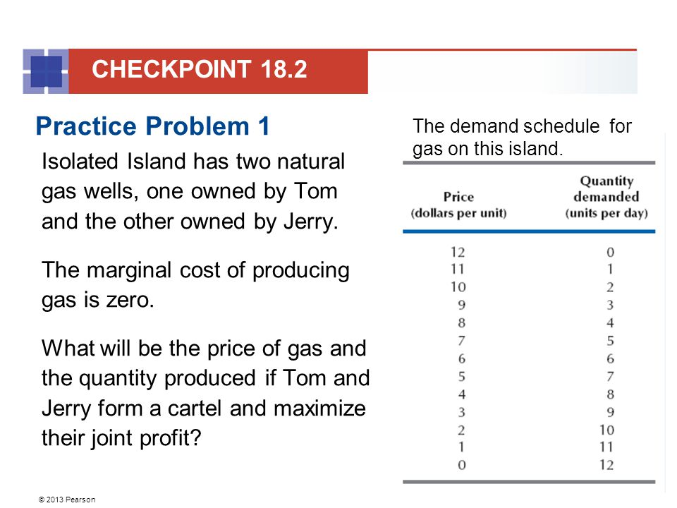 © 2013 Pearson Practice Problem 1 Isolated Island has two natural gas wells, one owned by Tom and the other owned by Jerry.