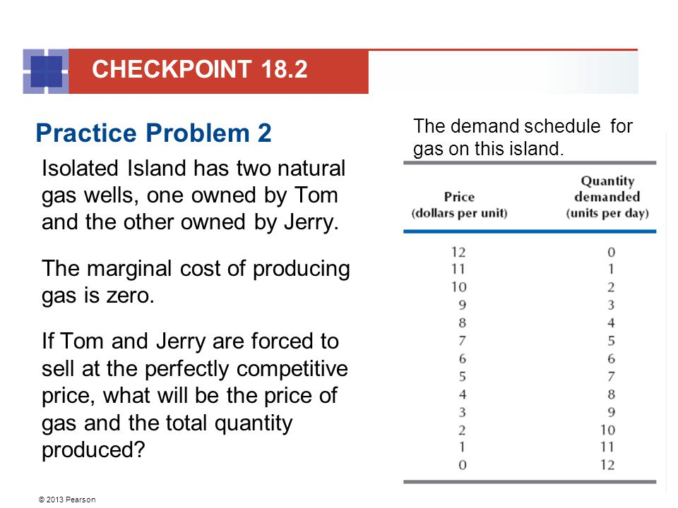 © 2013 Pearson Practice Problem 2 Isolated Island has two natural gas wells, one owned by Tom and the other owned by Jerry.