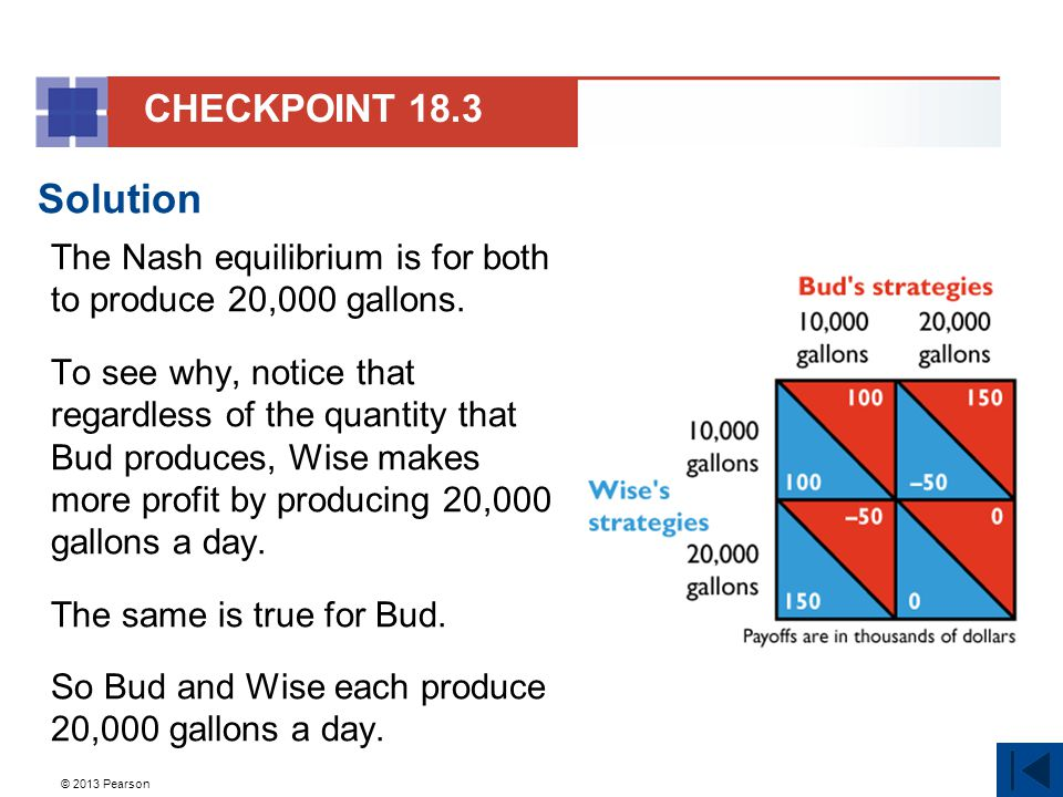 © 2013 Pearson Solution The Nash equilibrium is for both to produce 20,000 gallons.