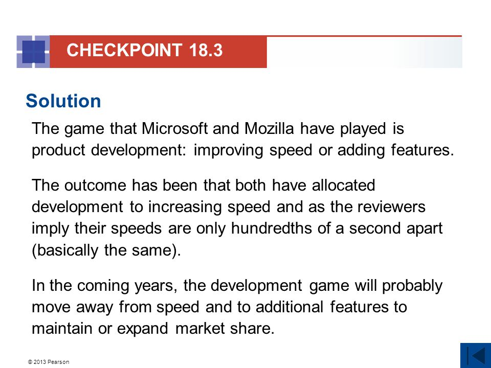 © 2013 Pearson Solution The game that Microsoft and Mozilla have played is product development: improving speed or adding features.