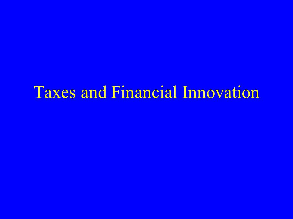 Taxes and Financial Innovation