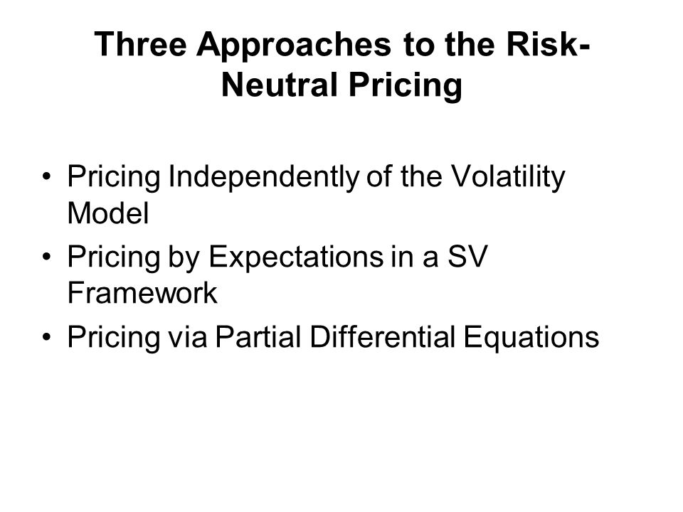 Three Approaches to the Risk- Neutral Pricing Pricing Independently of the Volatility Model Pricing by Expectations in a SV Framework Pricing via Partial Differential Equations