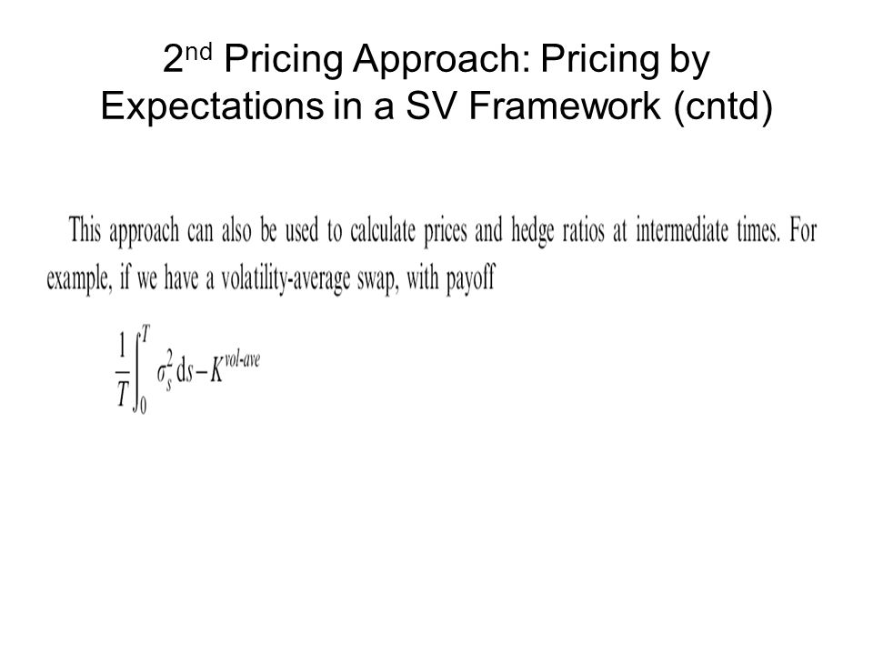 2 nd Pricing Approach: Pricing by Expectations in a SV Framework (cntd)