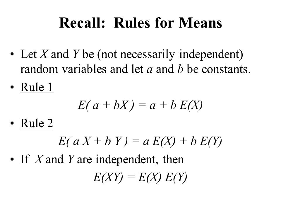 Recall: Rules for Variances Let X and Y be random variables, and let a and b again be constants.