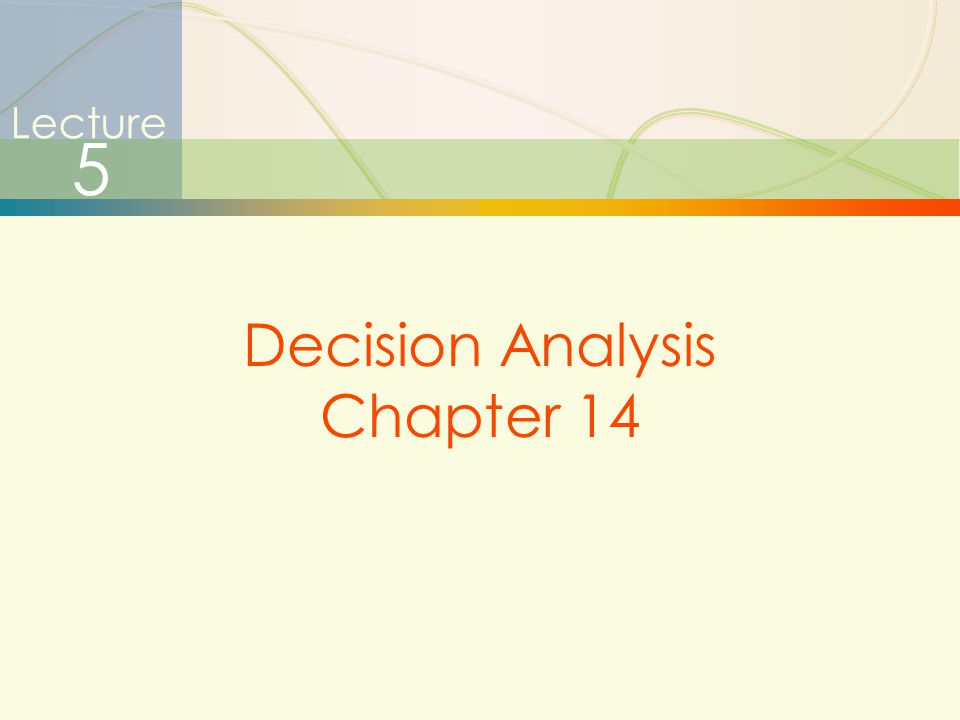 1 Lecture 5 Decision Analysis Chapter 14