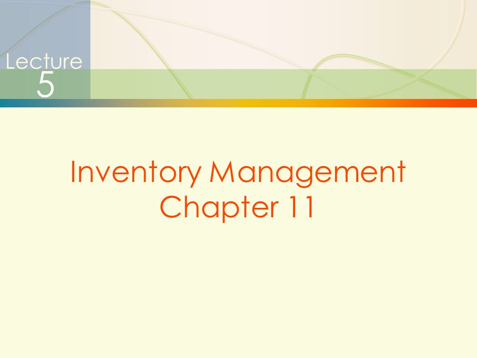 13 Lecture 5 Inventory Management Chapter 11