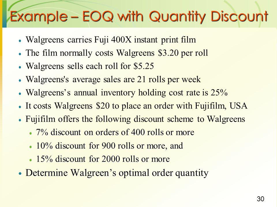 30 Example – EOQ with Quantity Discount  Walgreens carries Fuji 400X instant print film  The film normally costs Walgreens $3.20 per roll  Walgreen
