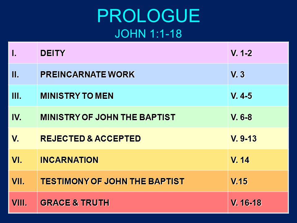 PROLOGUE JOHN 1:1-18 I.DEITY V. 1-2 II. PREINCARNATE WORK V.