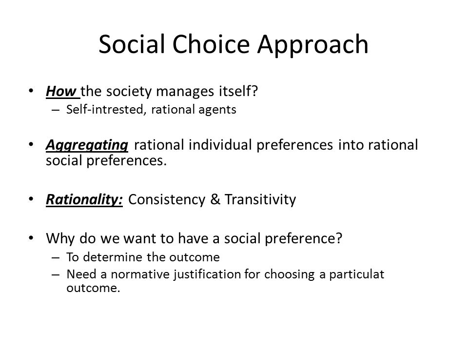 Social Choice Approach How the society manages itself.