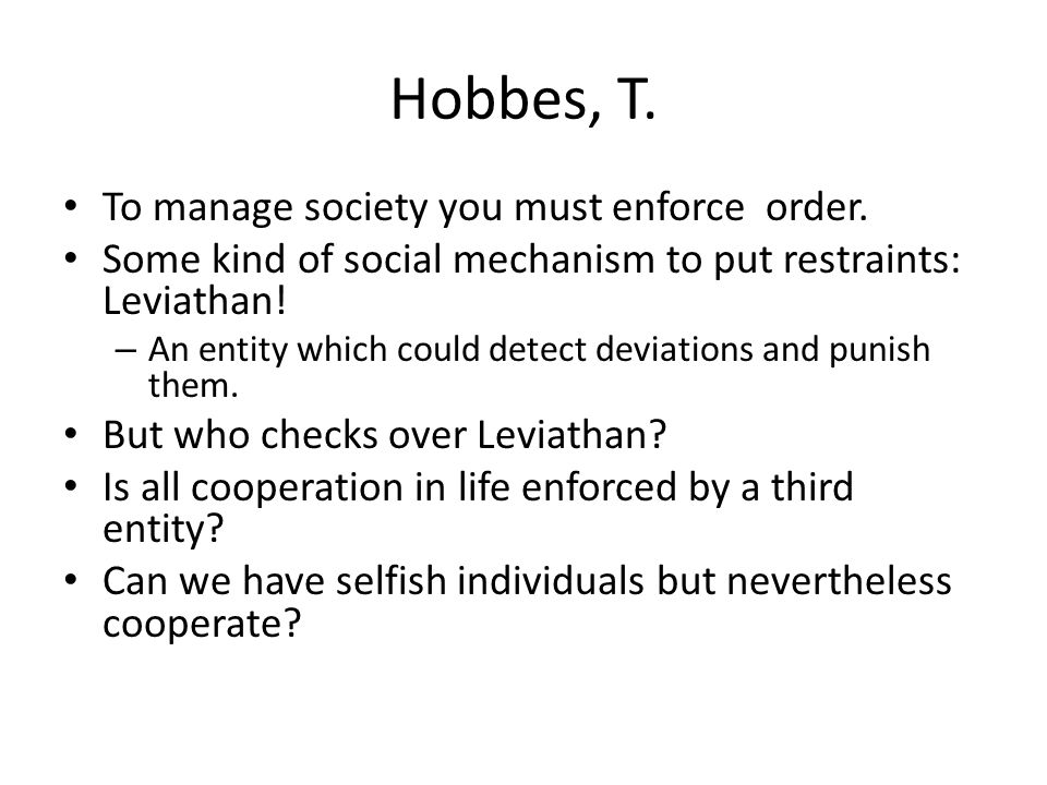 Hobbes, T. To manage society you must enforce order.