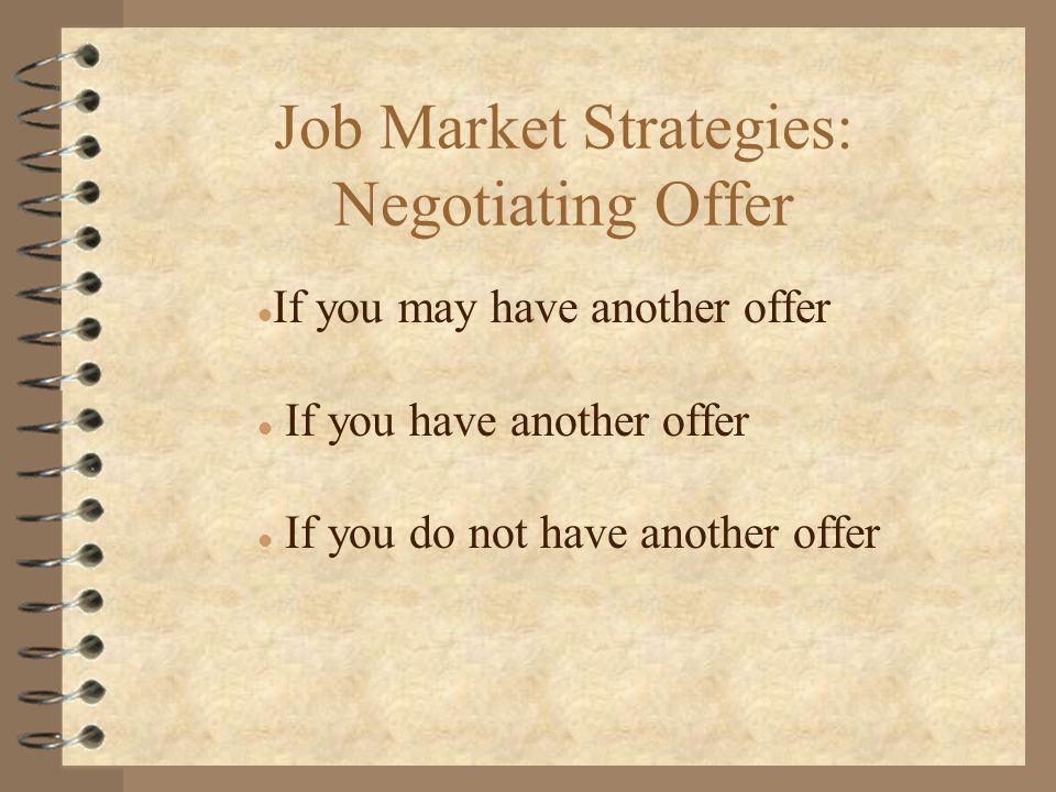 Job Market Strategies: Negotiating Offer l If you may have another offer l If you have another offer l If you do not have another offer