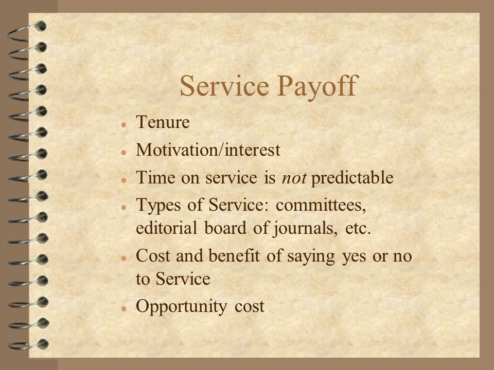 Service Payoff l Tenure l Motivation/interest l Time on service is not predictable l Types of Service: committees, editorial board of journals, etc.
