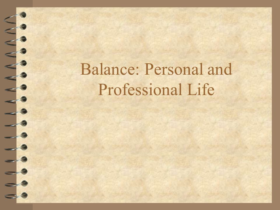 Balance: Personal and Professional Life
