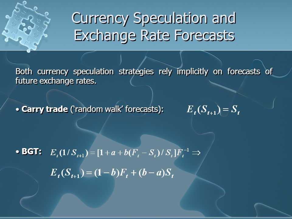 Currency Speculation and Exchange Rate Forecasts Both currency speculation strategies rely implicitly on forecasts of future exchange rates.