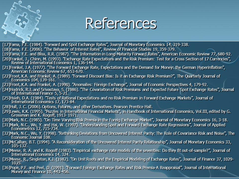 "References [17]Fama, F.E. (1984). ""Forward and Spot Exchange Rates"", Journal of Monetary Economics 14, 319-338. [18]Fama, F.E. (2006). ""The Behavior o"