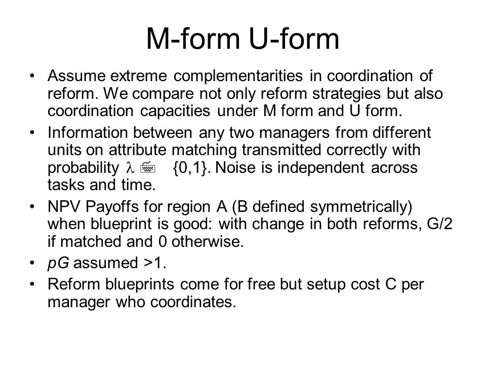 M-form U-form Assume extreme complementarities in coordination of reform.