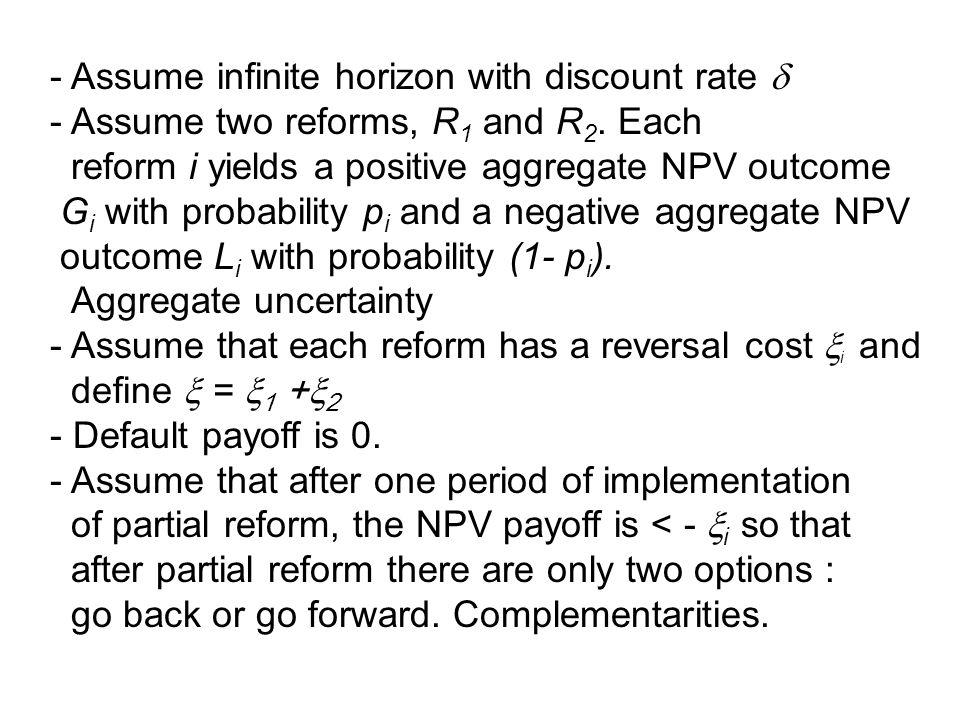 - Assume infinite horizon with discount rate  - Assume two reforms, R 1 and R 2.