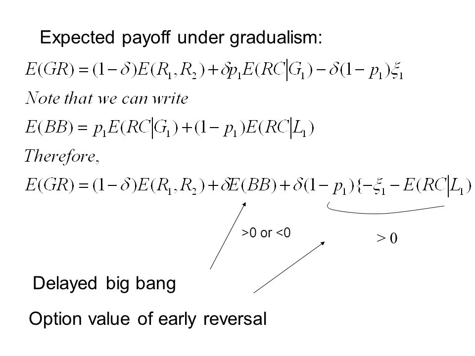 When  -> 1, gradualism dominates big bang if and only if option of early reversal has value.