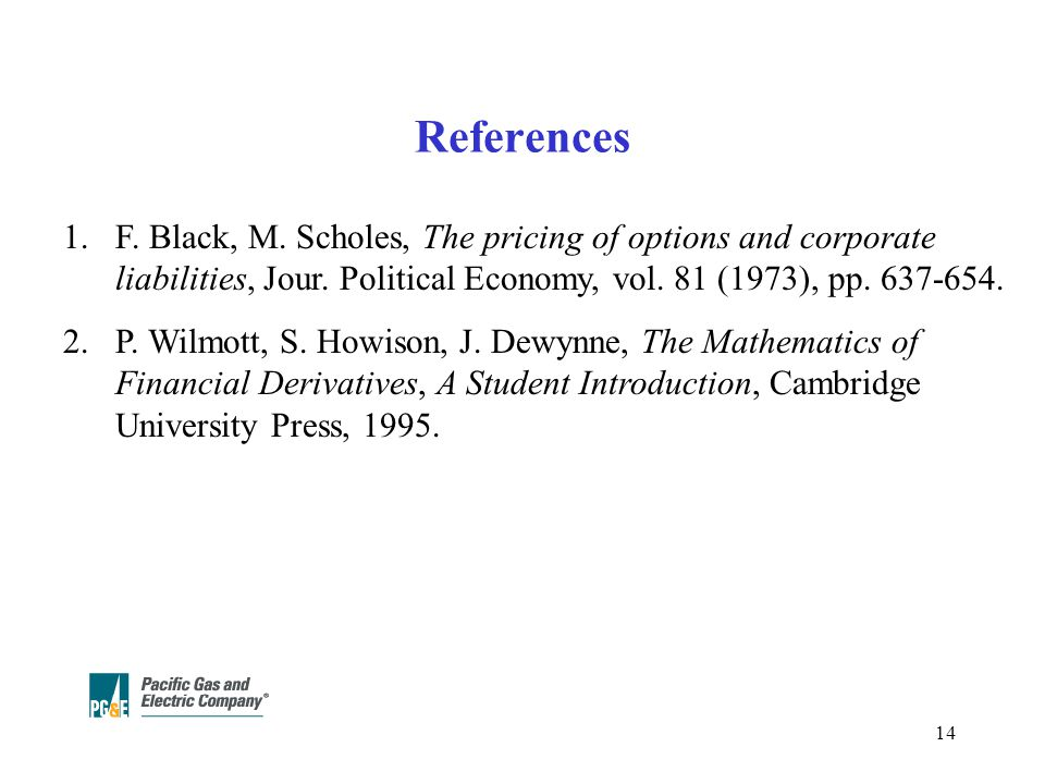 14 References 1.F. Black, M. Scholes, The pricing of options and corporate liabilities, Jour.