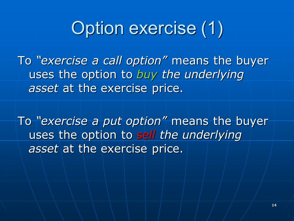 "14 Option exercise (1) To ""exercise a call option"" means the buyer uses the option to buy the underlying asset at the exercise price. To ""exercise a p"