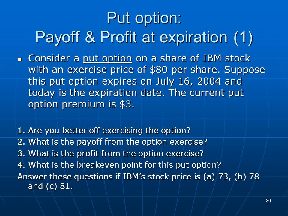 30 Put option: Payoff & Profit at expiration (1) Consider a put option on a share of IBM stock with an exercise price of $80 per share. Suppose this p