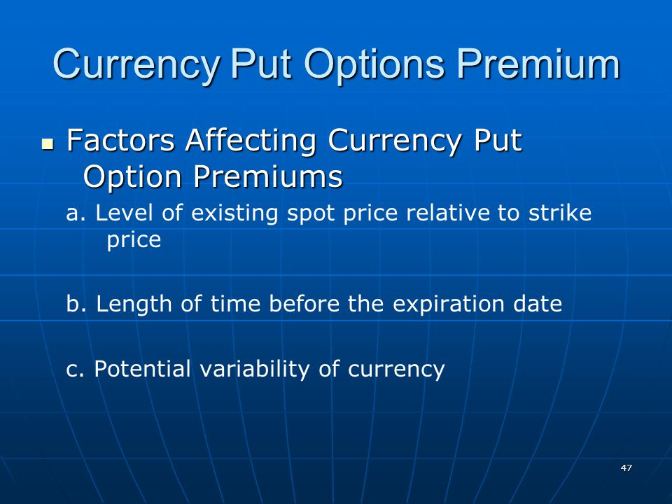 Currency Put Options Premium Factors Affecting Currency Put Option Premiums Factors Affecting Currency Put Option Premiums a. Level of existing spot p