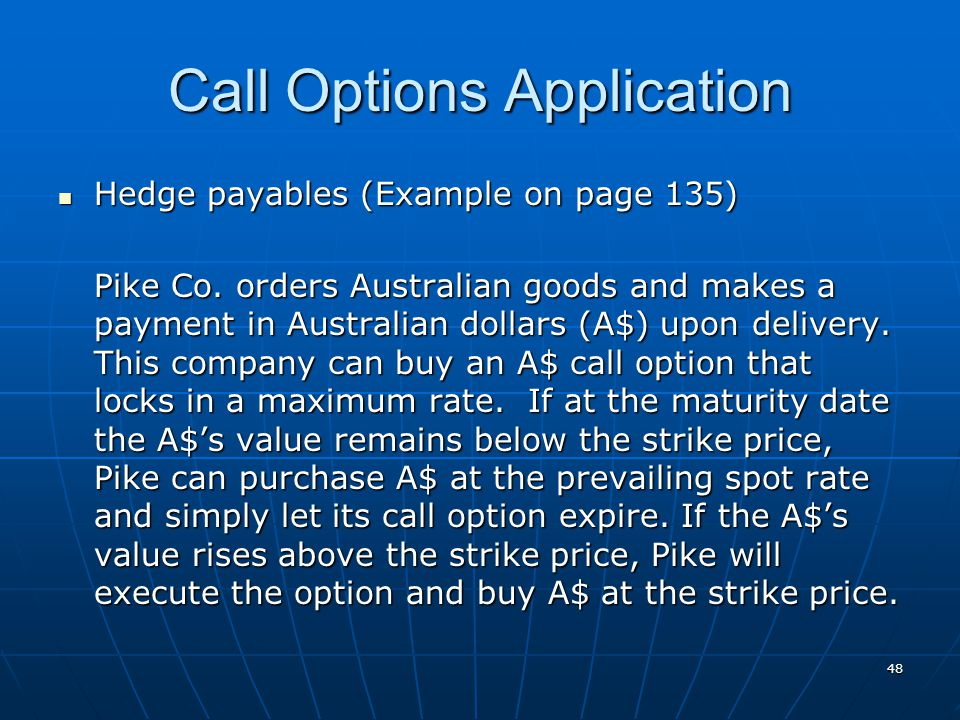 Call Options Application Hedge payables (Example on page 135) Hedge payables (Example on page 135) Pike Co. orders Australian goods and makes a paymen