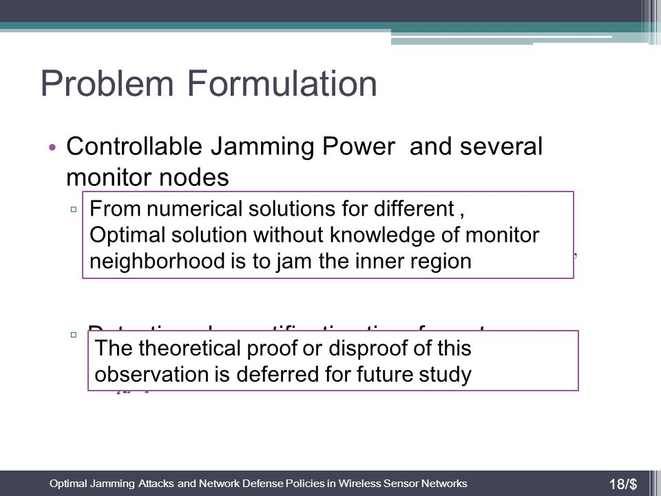 Problem Formulation Controllable Jamming Power and several monitor nodes ▫ Detection plus notification time for inner zone ▫ Detection plus notificati